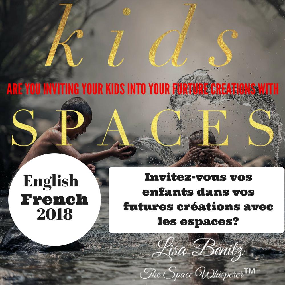 SSS 2018 ~ Invitez-vous vos enfants dans vos futurs créations avec les espaces? / Are You Inviting Your Kids Into Your Future Creations With Spaces? ~ English & Français