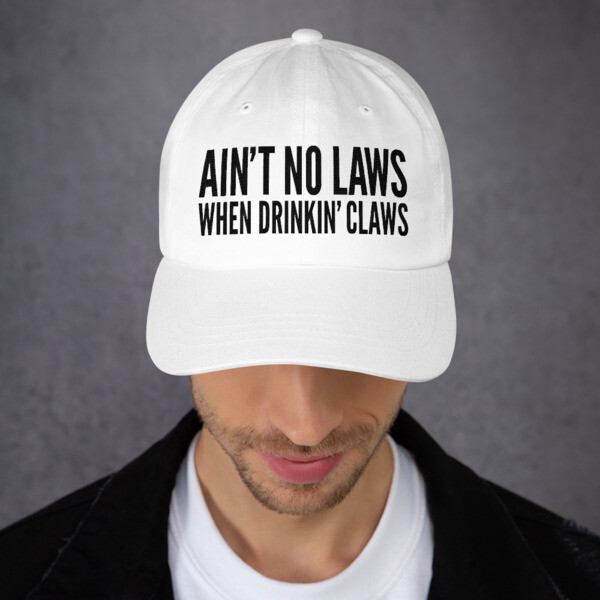 FLOMAZIN  AIN'T NO LAWS WHEN DRINKING CLAWS WHITE CLAW Dad hat