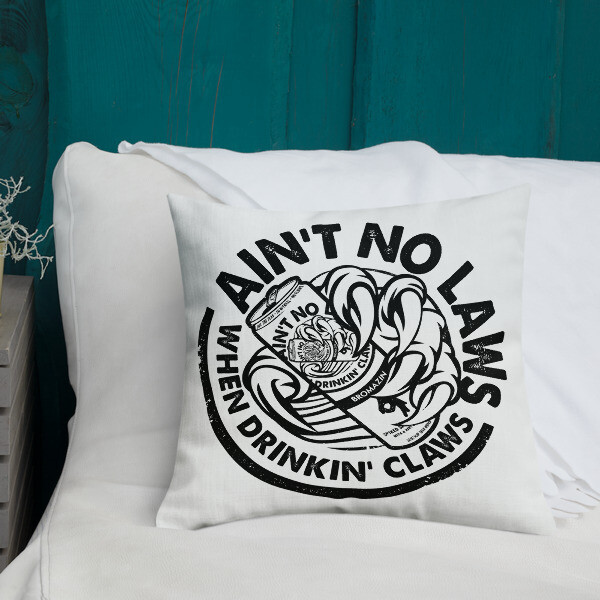 FLOMAZIN  AIN'T NO LAWS WHEN DRINKING CLAWS WHITE CLAW Premium Pillow