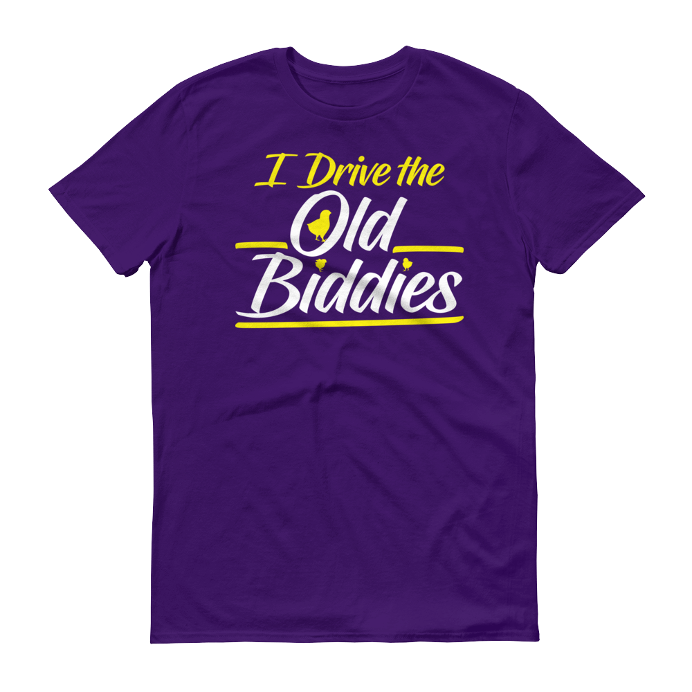 I DRIVE THE OLD BIDDIES Short-Sleeve T-Shirt