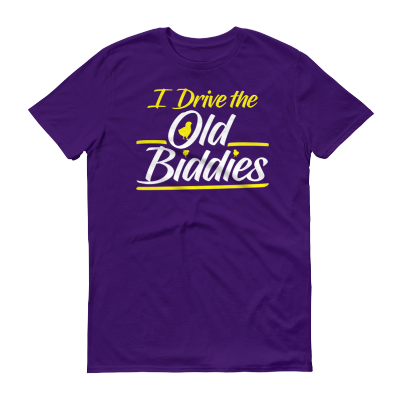 I DRIVE THE OLD BIDDIES Short-Sleeve T-Shirt