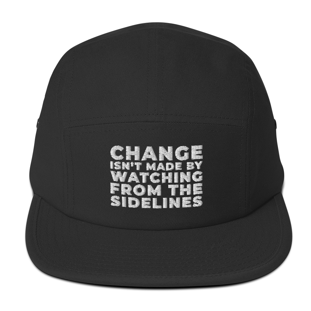 CHANGE ISN'T MADE BY WATCHING FROM THE SIDELINES Five Panel Cap Hat