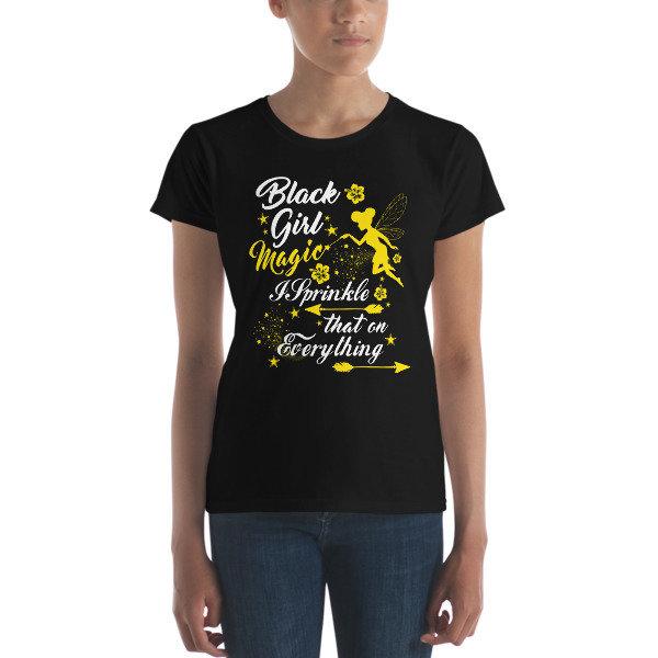 Black Girl Magic, I Sprinkle that on Everything Women's short sleeve t-shirt - Multiple Colors