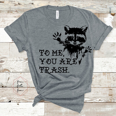 You are Trash Tee