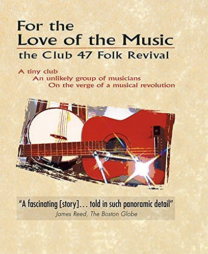 For the Love of the Music: the Club 47 Folk Revival (Documentary Film)