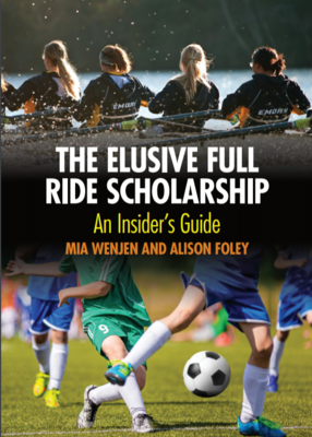 The Elusive Full Ride Scholarship: An Insider's Guide by Mia Wenjen and Alison Foley
