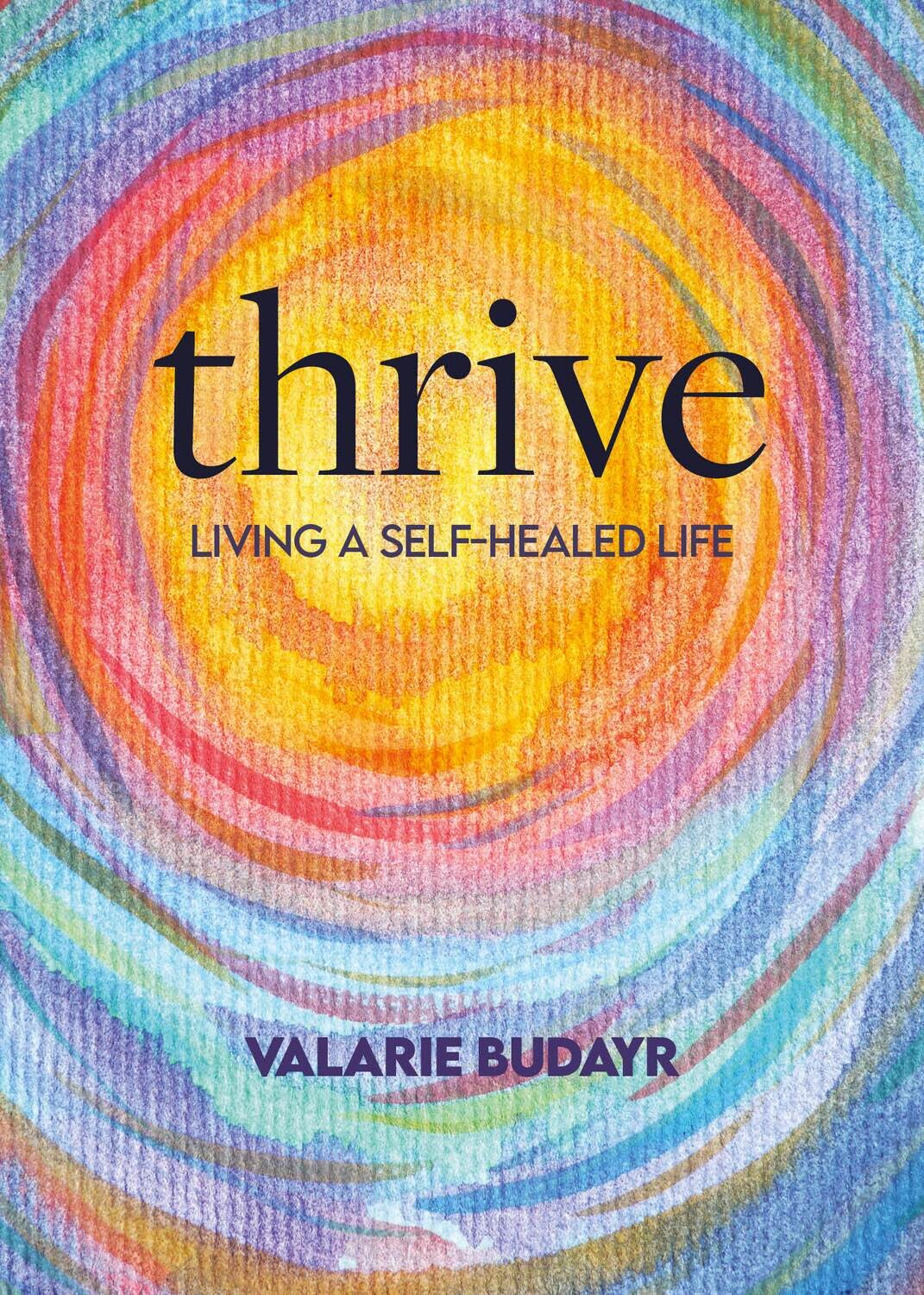Pre-order Thrive: Living A Self-Healed Life by Valarie Budayr