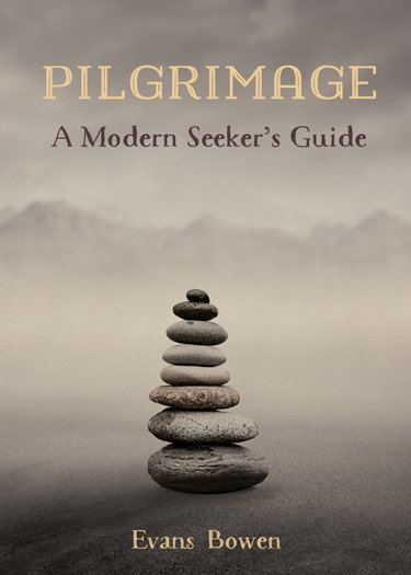 Pilgrimage: A Modern Seeker's Guide by Evans Bowen FREE SHIPPING
