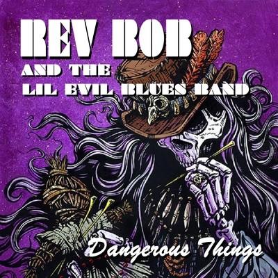 Rev Bob - Dangerous Things CD