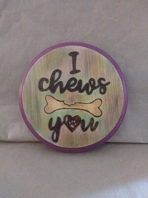 I Chews You