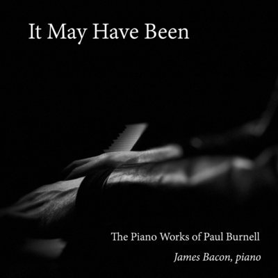 CD:  It May Have Been: The Piano Works of Paul Burnell, James Bacon, piano