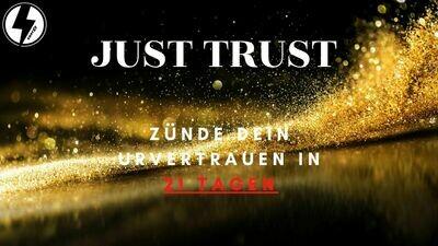 Just Trust : Zünde dein Urvertrauen - 21 Tage Programm
