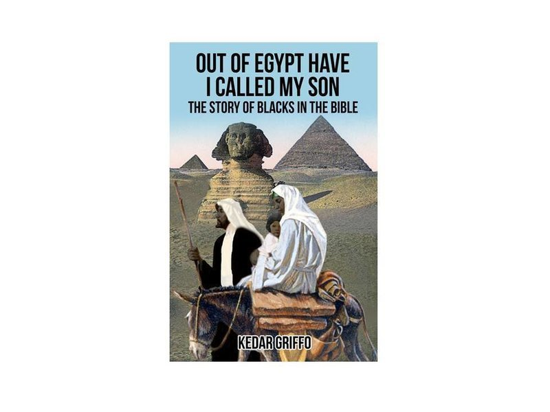 Out of Egypt Have I Called My Son The Story of Blacks In The Bible