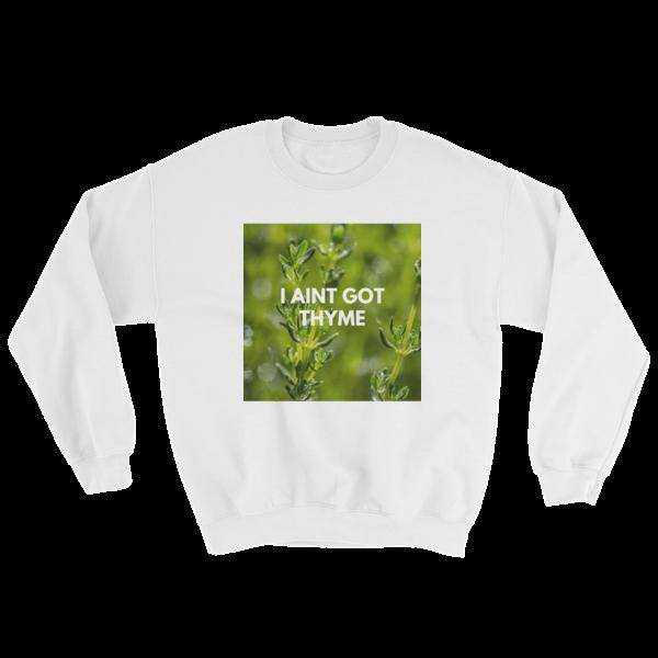 No Thyme Sweatshirt