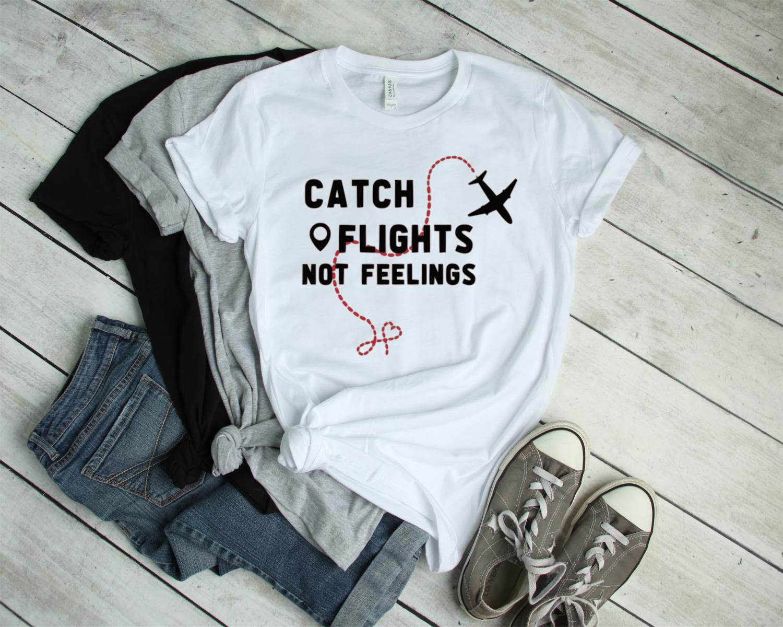 **FREE SHIPPING** Catch Flights...Not Feelings Tee