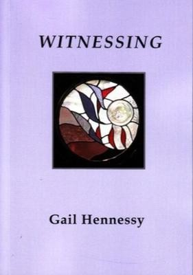 Witnessing - poetry by Gail Hennessy