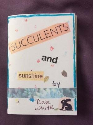 Poetry Zine Succulents and Sunshine, Rae White
