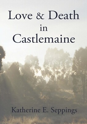 Poetry book - Love and death in Castlemaine by Katherine E Seppings
