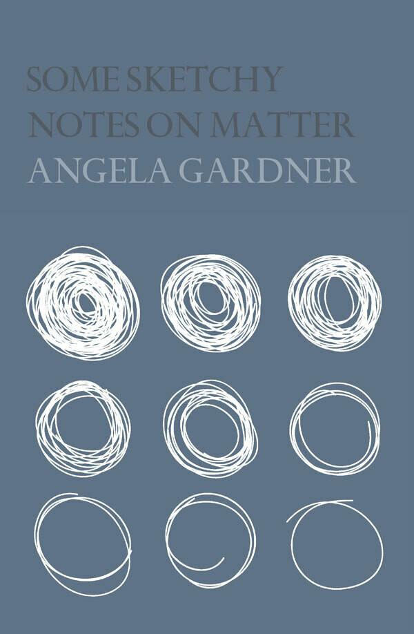 Poetry Book - Some Sketchy Notes on Matter, Angela Gardner