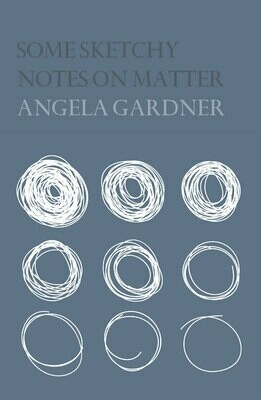 Poetry Book - Some Sketchy Notes on Matter, Angela Gardner