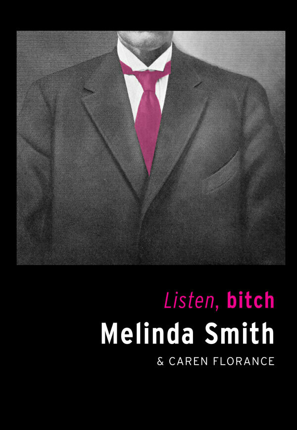 Listen, Bitch by Melinda Smith/Caren Florence