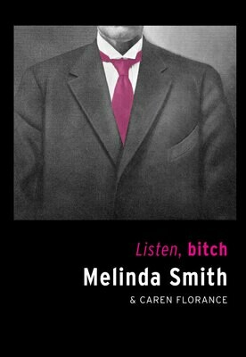 Listen, Bitch by Melinda Smith/Caren Florence