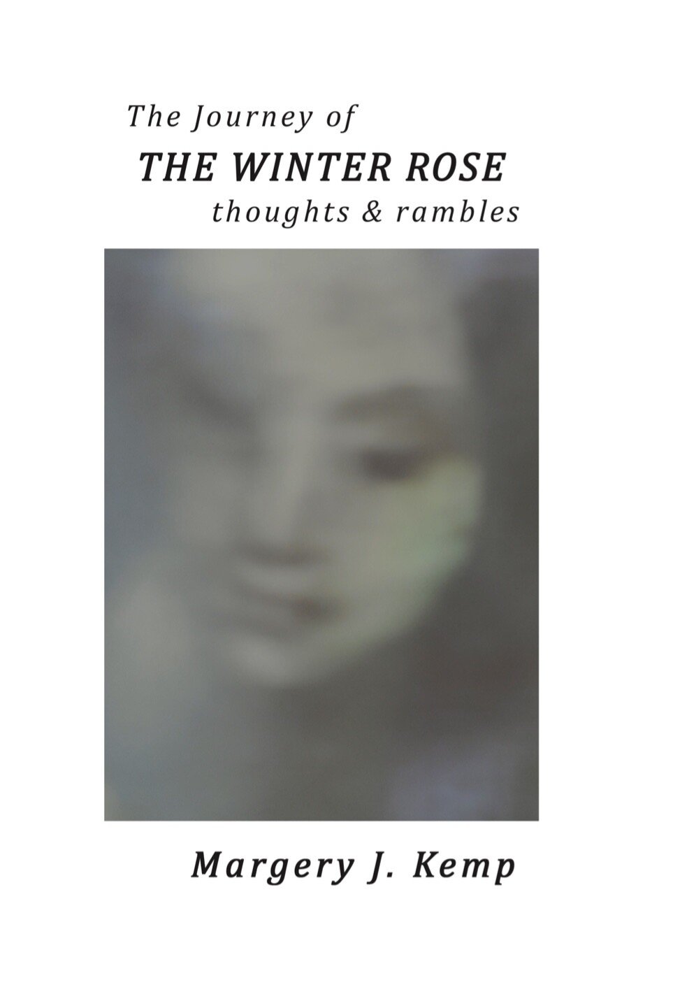 The Journey of the winter Rose by Margery J Kemp