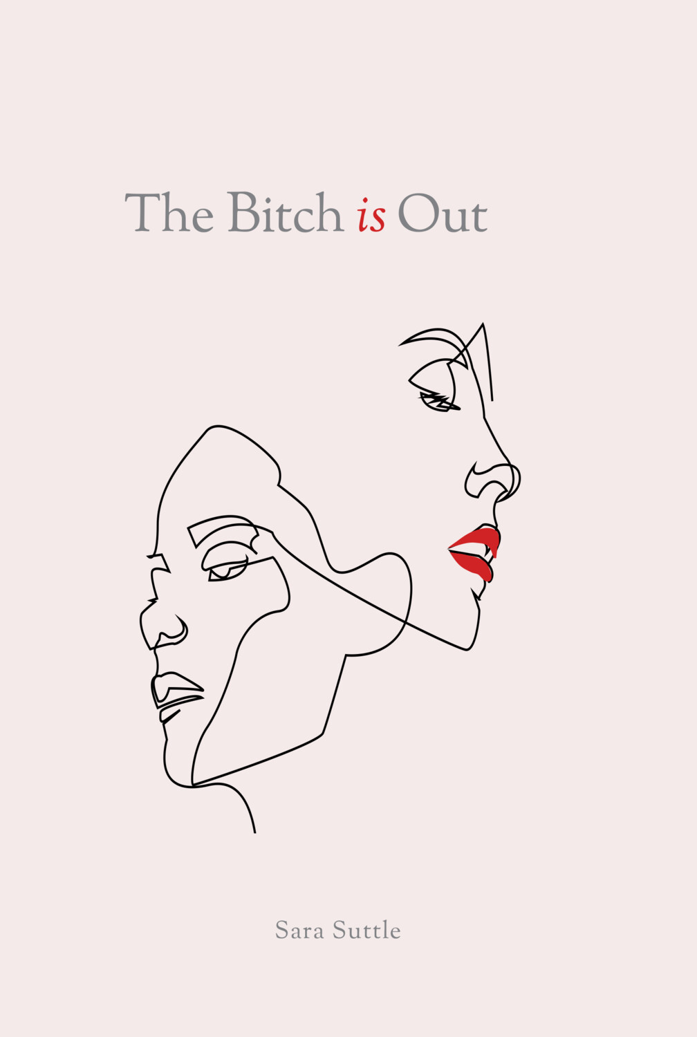 The Bitch is out - Sara Suttle (Hardback)