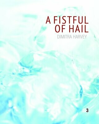 A Fistful of Hail by Dimitra Harvey