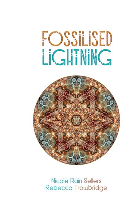 Fossilised Lightning - Nicole Rain Sellers/Rebecca Trowbridge