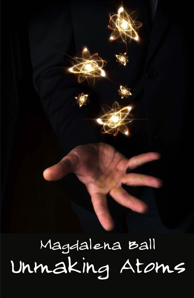 Unmaking Atoms, Poetry by Magdalena Ball (Paperback) Signed