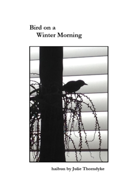 Bird on a Winter Morning - Haibun Julie Thorndyke