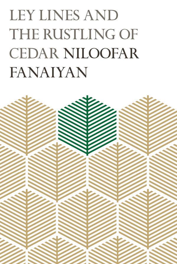 Ley Lines and the Rustling of Cedar - Niloofar Fanaiyan