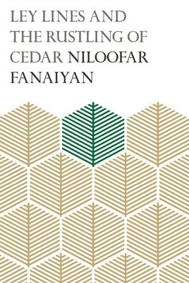 Ley Lines and the Rustling of Cedar - Niloofar Fanaiyan