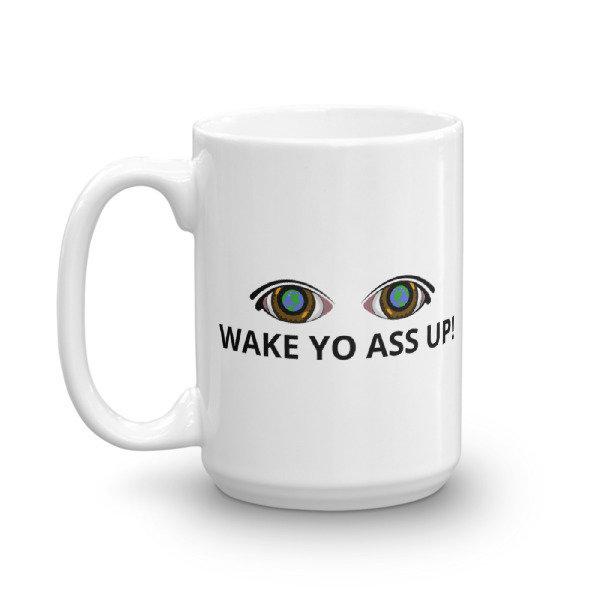 WAKE YO ASS UP! Through2Eyes Coffee Mug