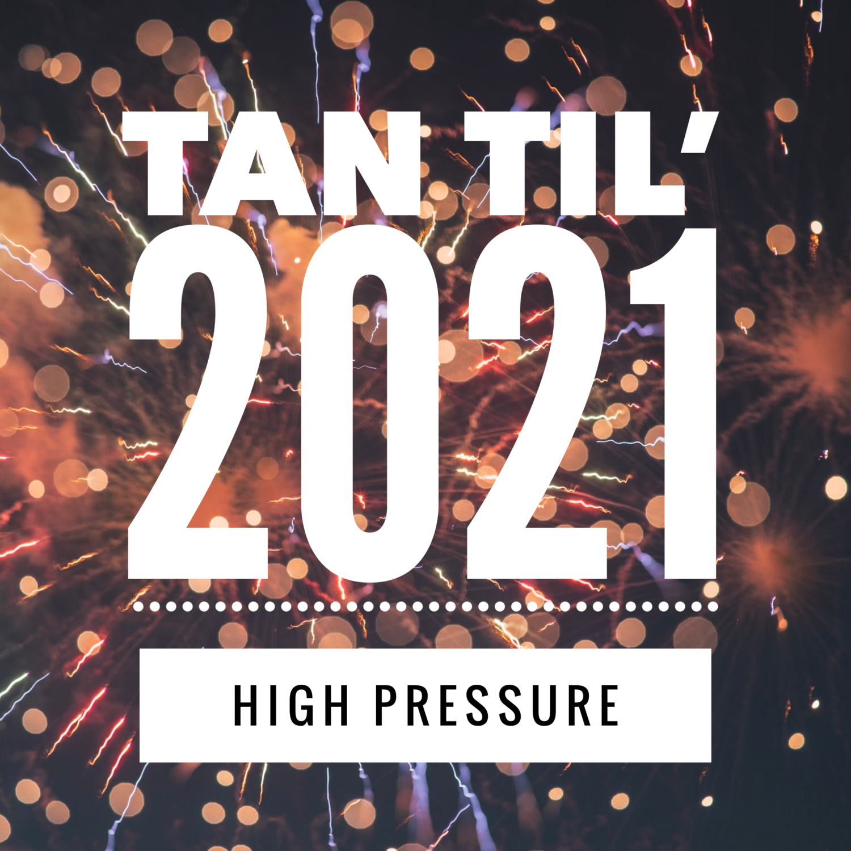 HIGH PRESSURE - TAN TIL 2021