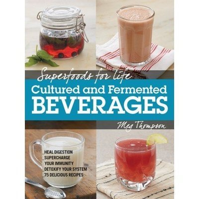 Superfoods for Life: Cultured and Fermented Beverages