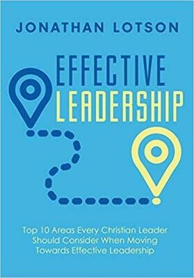 Effective Leadership: Top 10 Areas Every Christian Leader Should Consider When Moving Towards Effective Leadership (paperback)