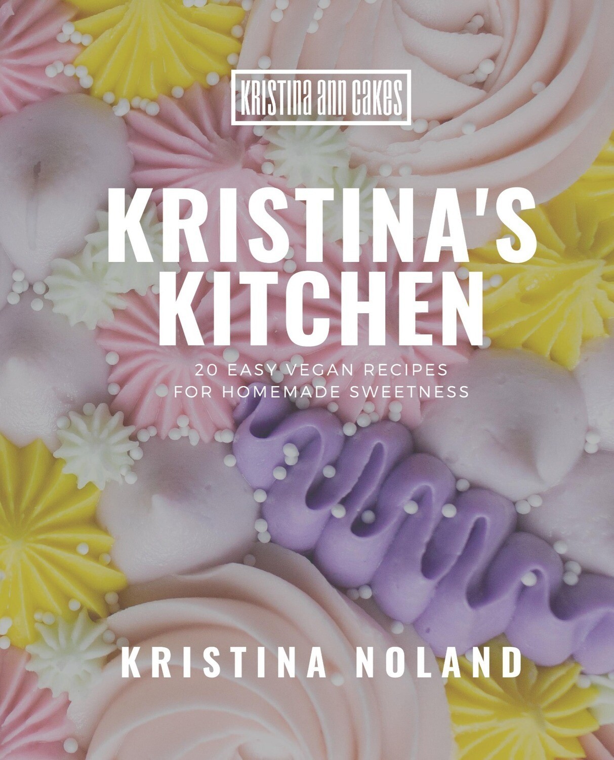 Kristina's Kitchen: 20 Easy Vegan Recipes for Homemade Sweetness