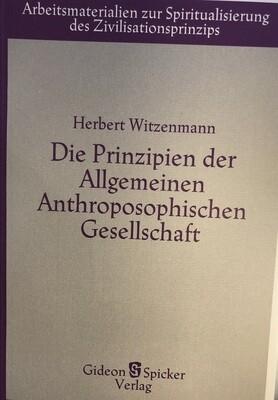 Herbert Witzenmann: Die Prinzipien der Allgemeinen Anthroposophischen Gesellschaft (1981)