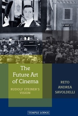 R.A.Savoldelli: The Future Art of Cinema - Rudolf Steiner's Vision