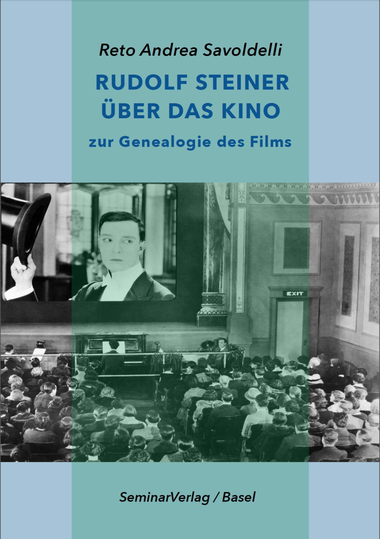 R.A. Savoldelli: Rudolf Steiner über das Kino - zur Genealogie des Films