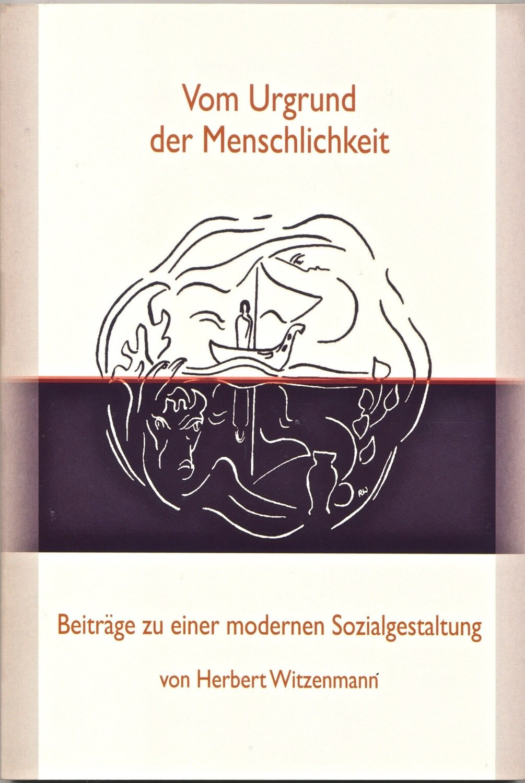 Herbert Witzenmann: Vom Urgrund der Menschlichkeit