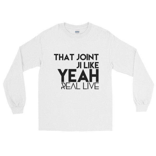 'That Joint Ji Like...' Long Sleeve T-Shirt (White)