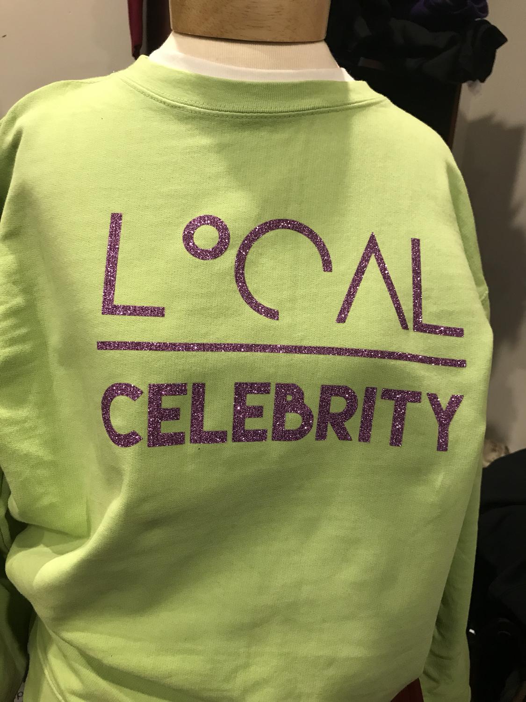 'Local over Celebrity' Custom Sweatshirt