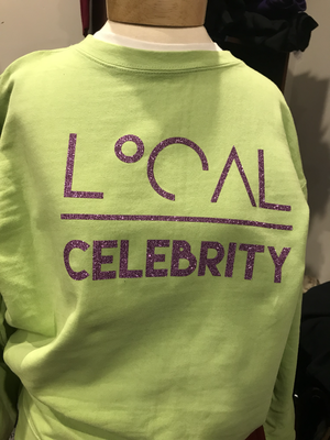 'Local over Celebrity' Custom Sweatshirt