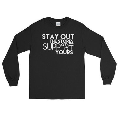 """""""Stay Out the Stores..."""" Long Sleeve T-Shirt (Black)"""