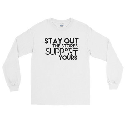 """""""Stay Out the Stores..."""" Long Sleeve T-Shirt (White)"""