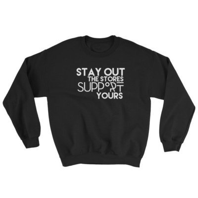 """""""Stay Out the Stores..."""" Sweatshirt (Black)"""