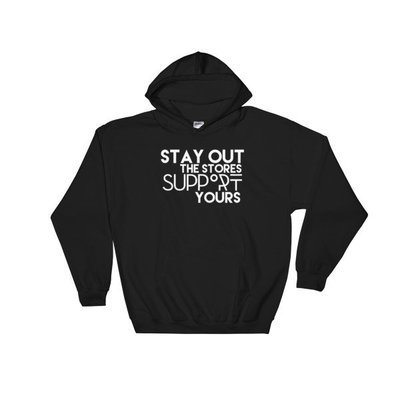"""""""Stay Out the Stores..."""" Hooded Sweatshirt (Black)"""